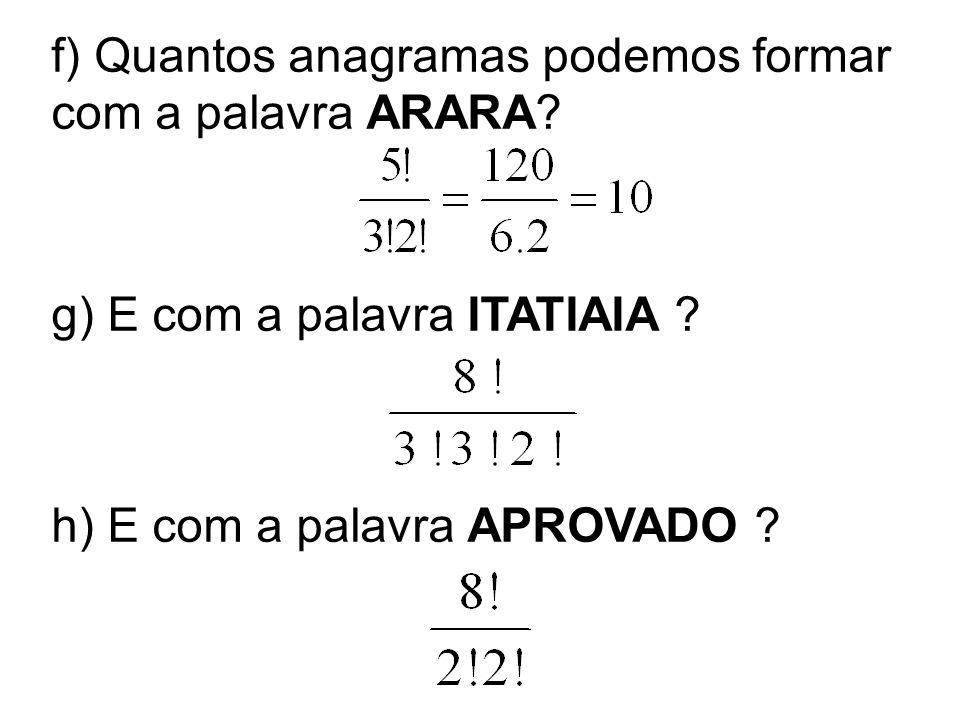 f) Quantos anagramas podemos formar com a palavra ARARA
