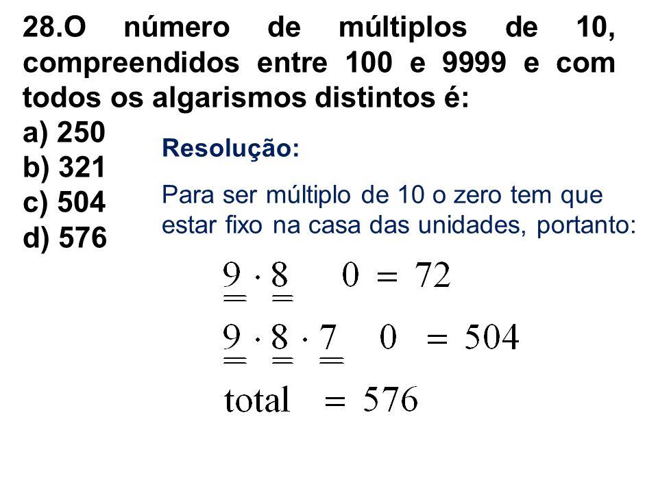 28.O número de múltiplos de 10, compreendidos entre 100 e 9999 e com todos os algarismos distintos é: