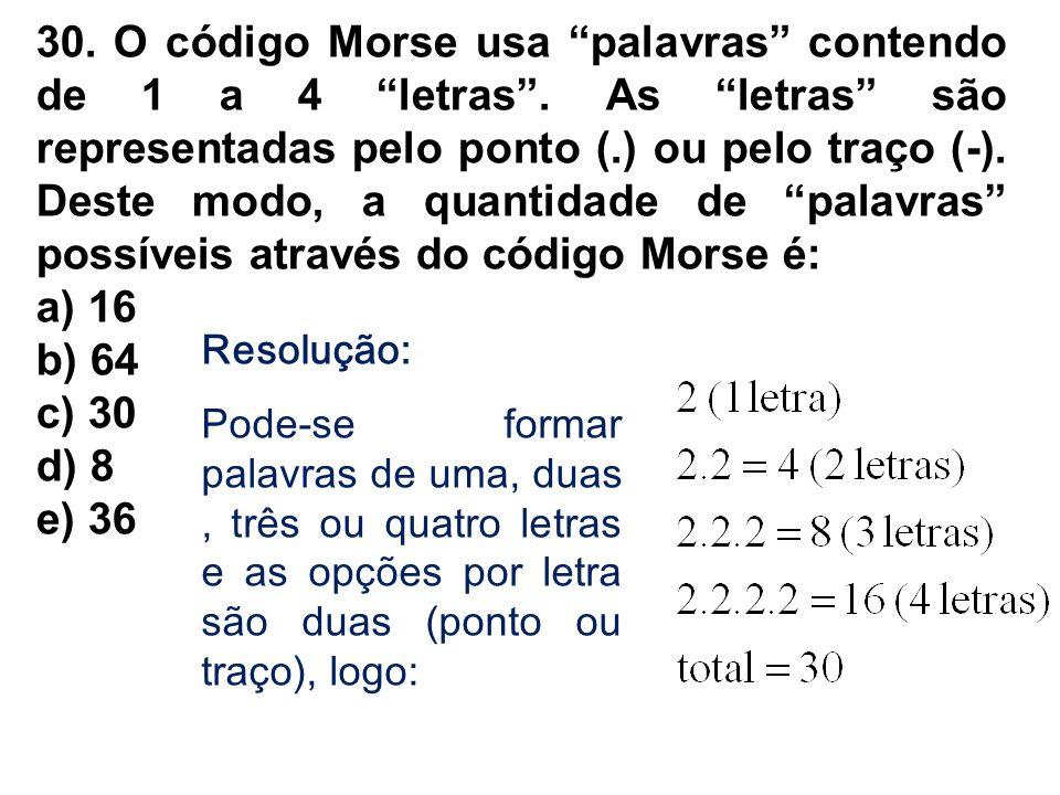 30. O código Morse usa palavras contendo de 1 a 4 letras