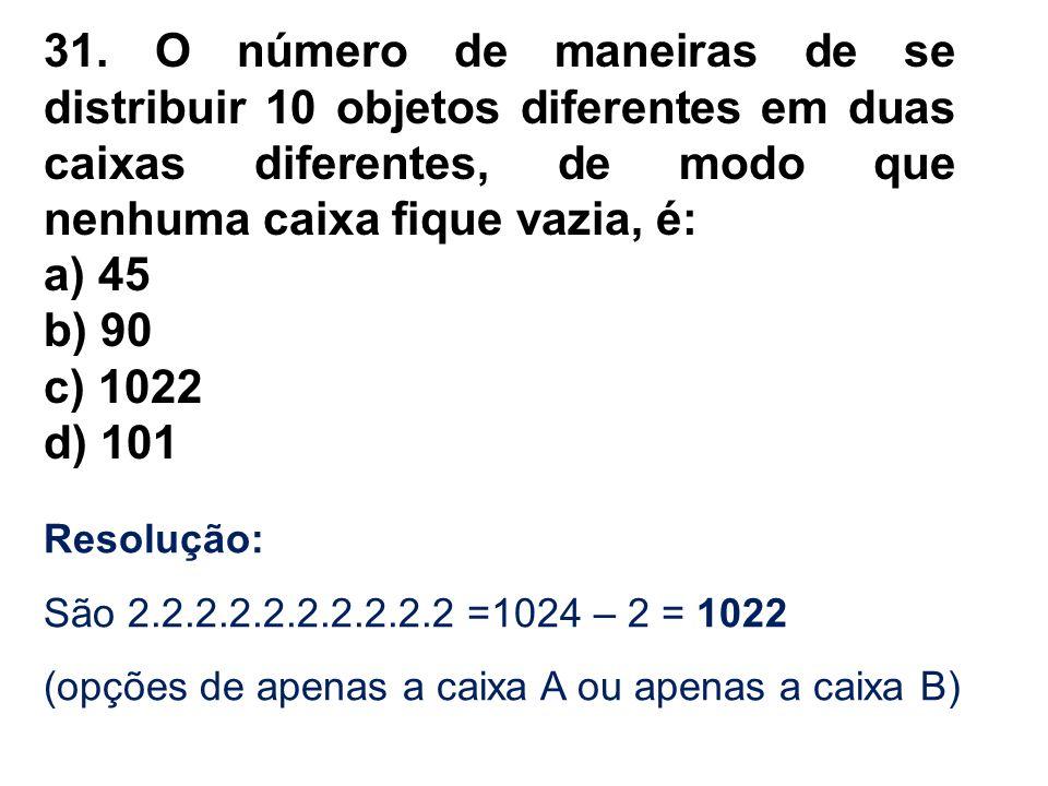 31. O número de maneiras de se distribuir 10 objetos diferentes em duas caixas diferentes, de modo que nenhuma caixa fique vazia, é:
