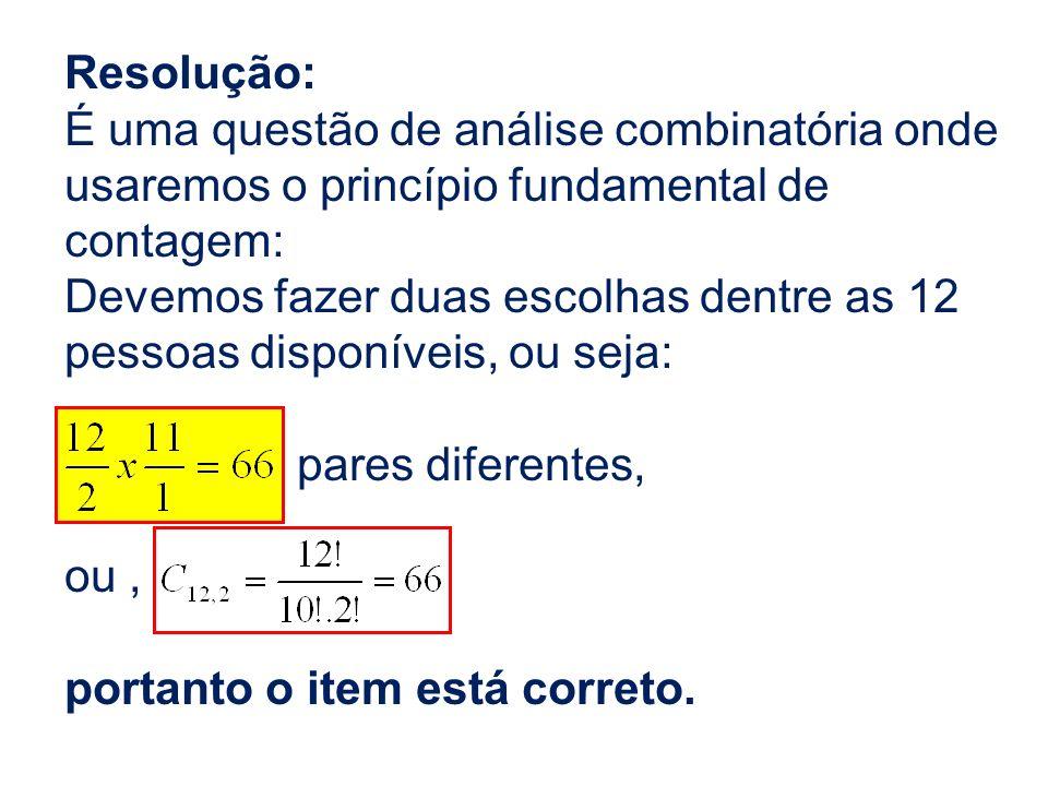 Resolução:É uma questão de análise combinatória onde usaremos o princípio fundamental de contagem: