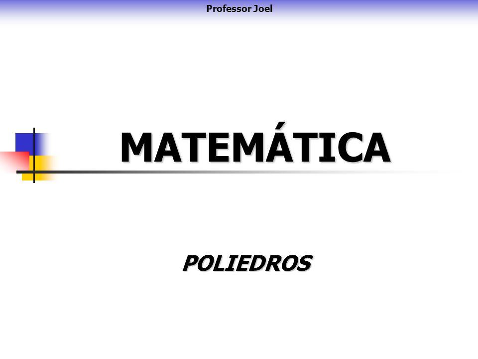 Professor Joel MATEMÁTICA POLIEDROS