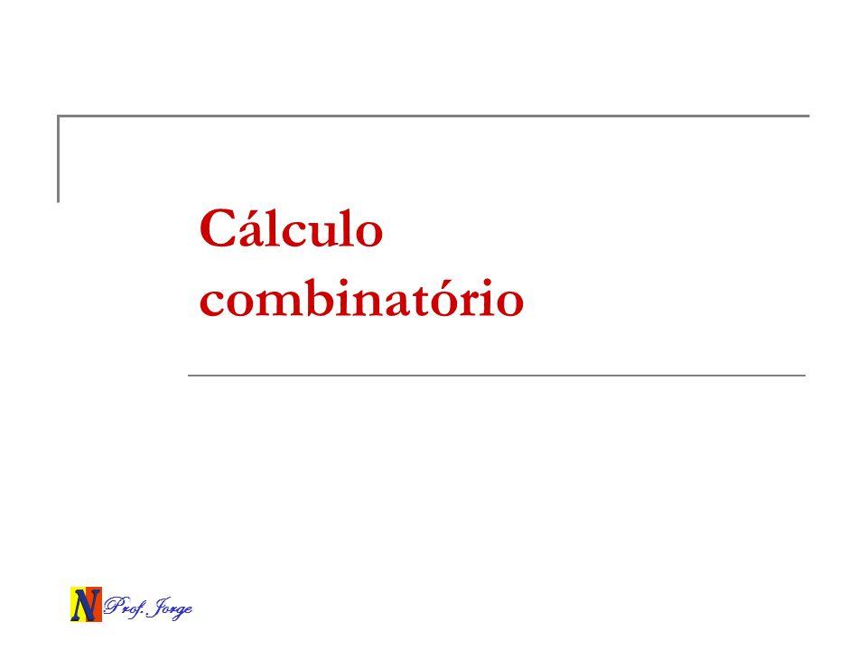 Cálculo combinatório Prof. Jorge