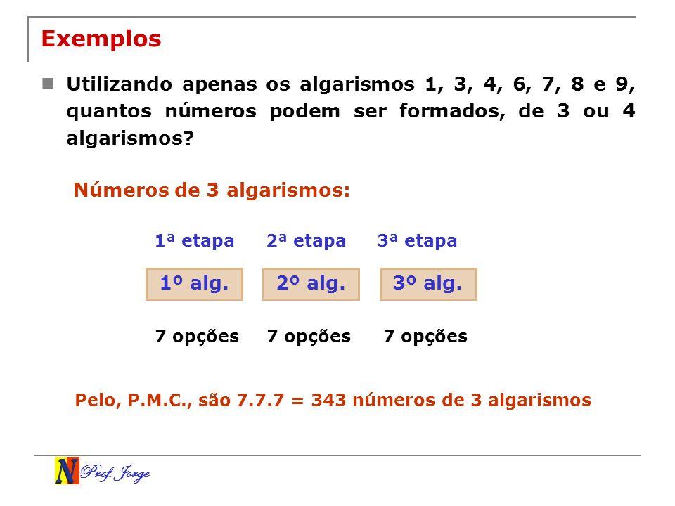 Exemplos Utilizando apenas os algarismos 1, 3, 4, 6, 7, 8 e 9, quantos números podem ser formados, de 3 ou 4 algarismos