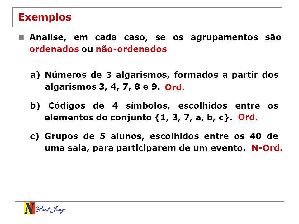 Exemplos Analise, em cada caso, se os agrupamentos são ordenados ou não-ordenados.