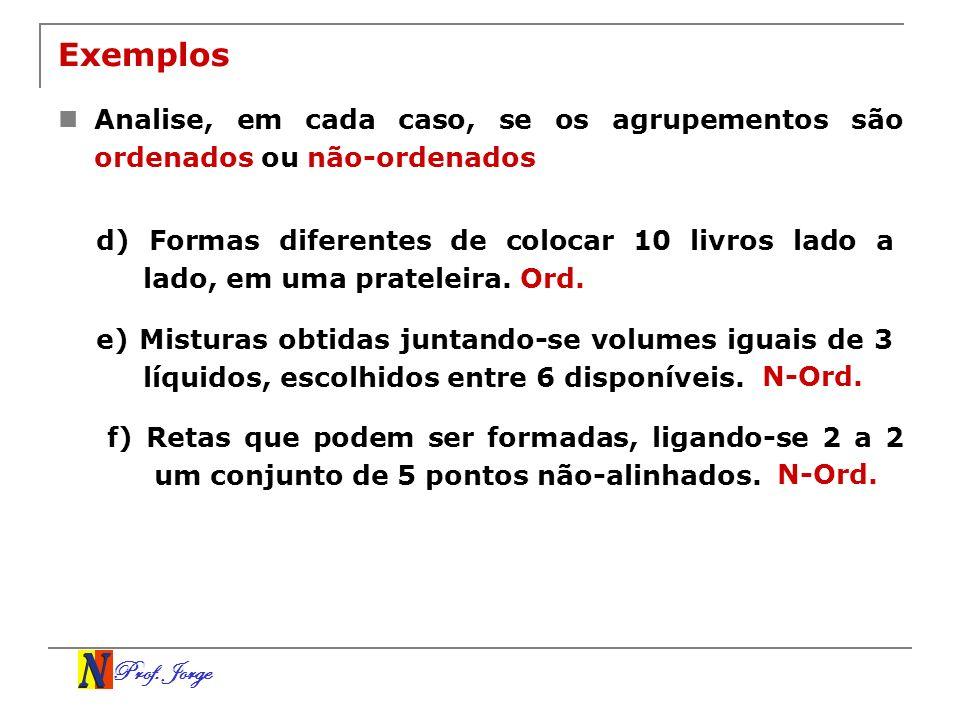 Exemplos Analise, em cada caso, se os agrupementos são ordenados ou não-ordenados.