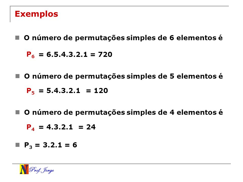 Exemplos O número de permutações simples de 6 elementos é P6