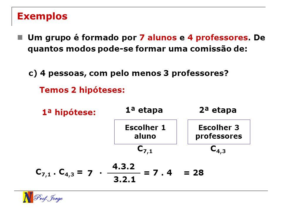 ExemplosUm grupo é formado por 7 alunos e 4 professores. De quantos modos pode-se formar uma comissão de: