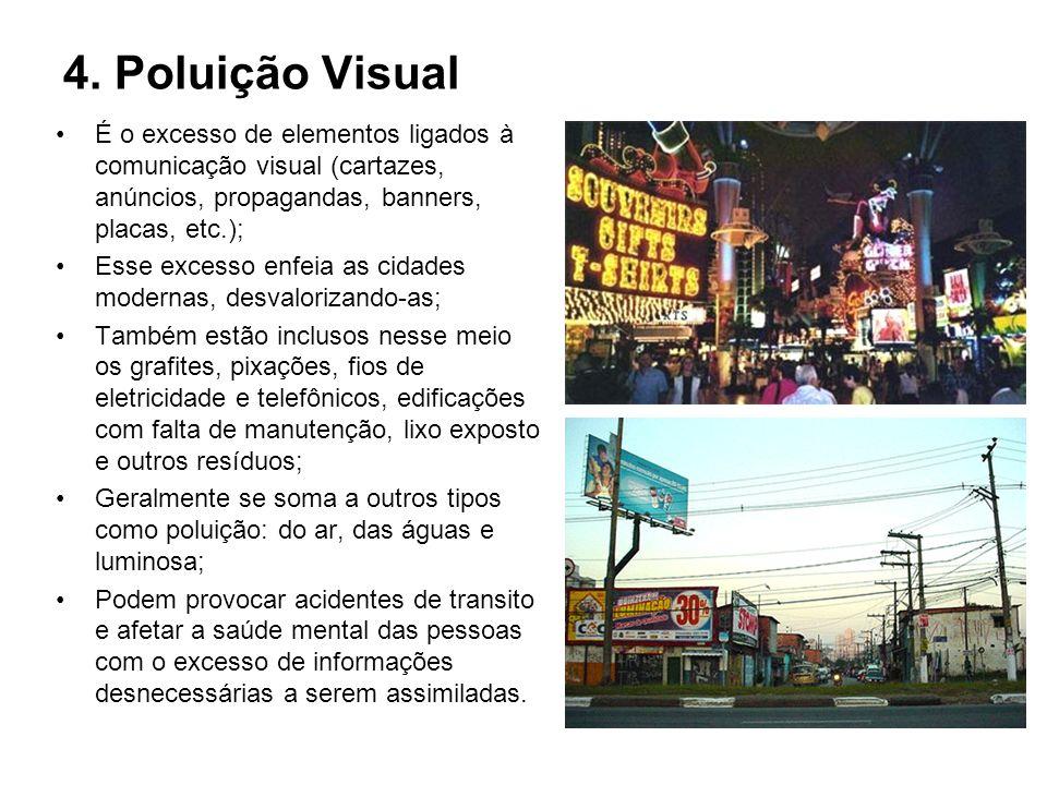 4. Poluição VisualÉ o excesso de elementos ligados à comunicação visual (cartazes, anúncios, propagandas, banners, placas, etc.);