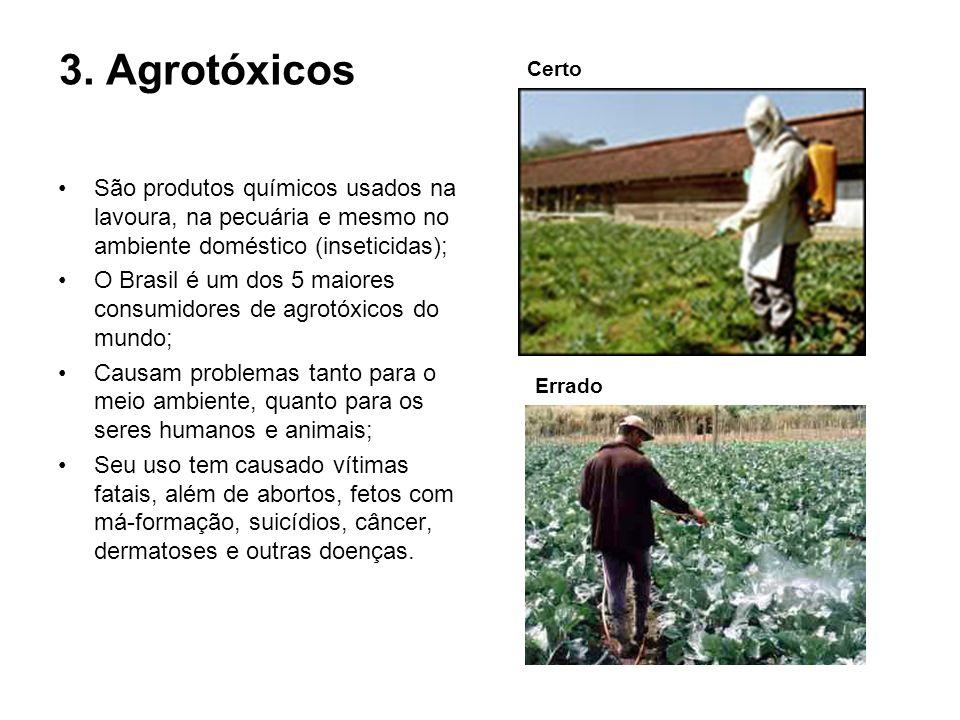 3. Agrotóxicos Certo. São produtos químicos usados na lavoura, na pecuária e mesmo no ambiente doméstico (inseticidas);
