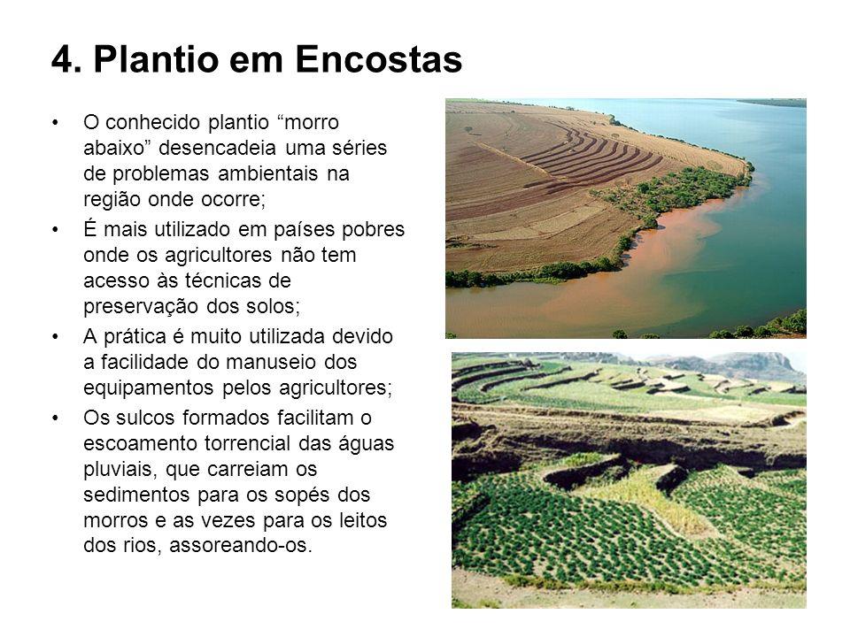 4. Plantio em Encostas O conhecido plantio morro abaixo desencadeia uma séries de problemas ambientais na região onde ocorre;