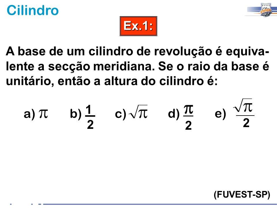 Ex.1: A base de um cilindro de revolução é equiva-lente a secção meridiana. Se o raio da base é unitário, então a altura do cilindro é: