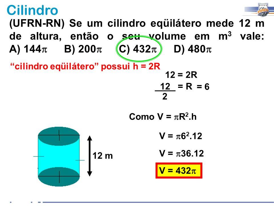 (UFRN-RN) Se um cilindro eqüilátero mede 12 m de altura, então o seu volume em m3 vale: A) 144p B) 200p C) 432p D) 480p