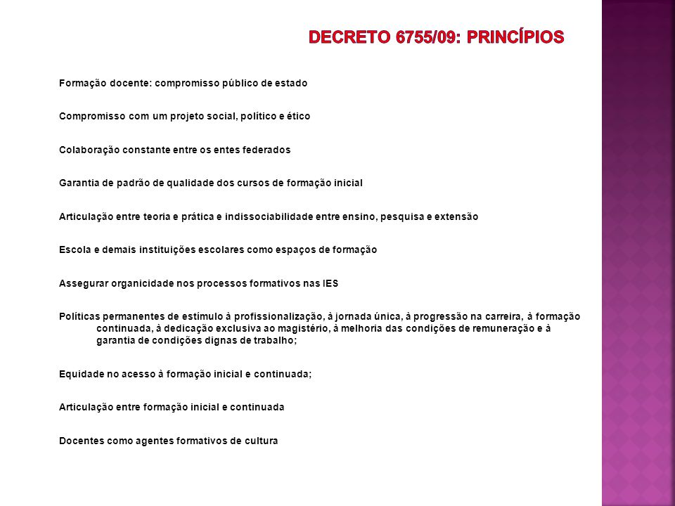 Decreto 6755/09: Princípios Formação docente: compromisso público de estado. Compromisso com um projeto social, político e ético.