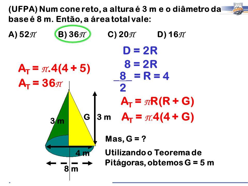 D = 2R 8 = 2R AT = Π.4(4 + 5) _8_ = R = 4 2 AT = 36Π AT = ΠR(R + G)