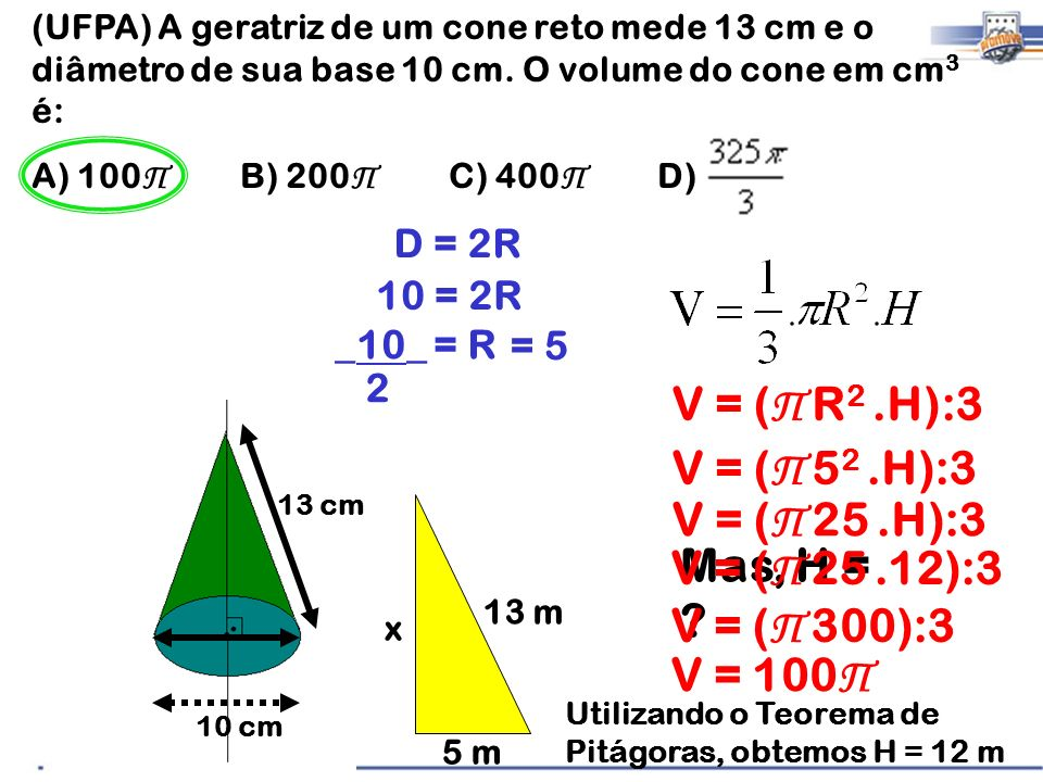 V = (Π R2 .H):3 V = (Π 52 .H):3 V = (Π 25 .H):3 Mas, H =