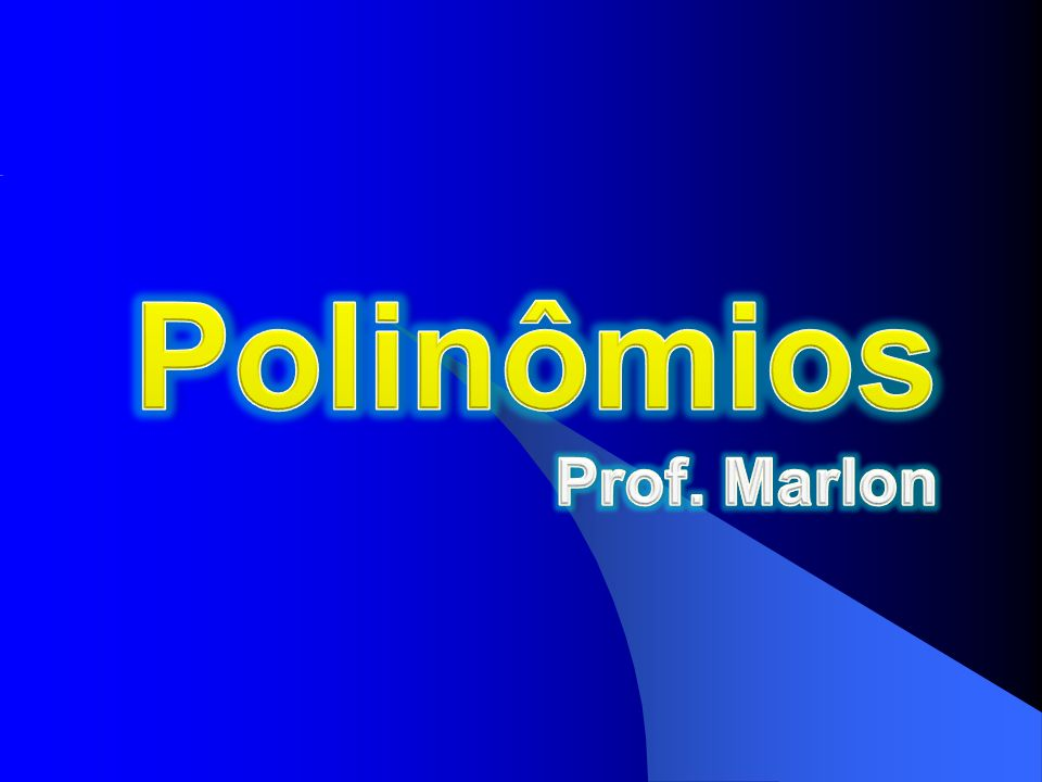 Polinômios Prof. Marlon