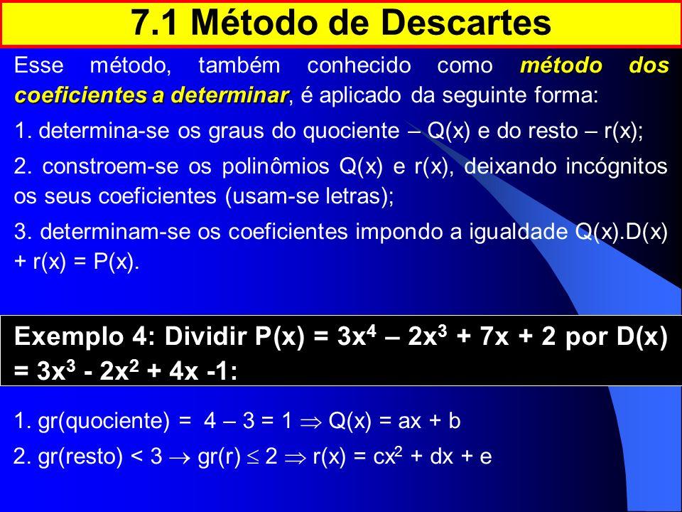 7.1 Método de Descartes Esse método, também conhecido como método dos coeficientes a determinar, é aplicado da seguinte forma: