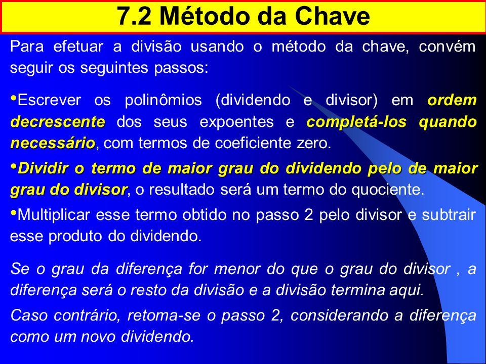 7.2 Método da Chave Para efetuar a divisão usando o método da chave, convém seguir os seguintes passos: