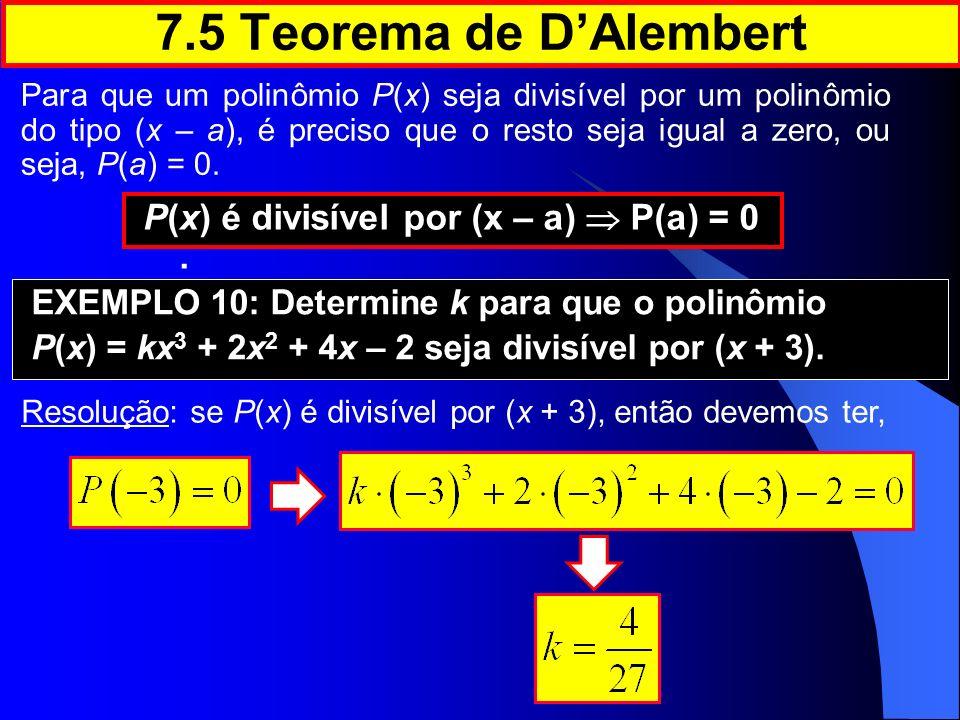 7.5 Teorema de D'Alembert P(x) é divisível por (x – a)  P(a) = 0 .