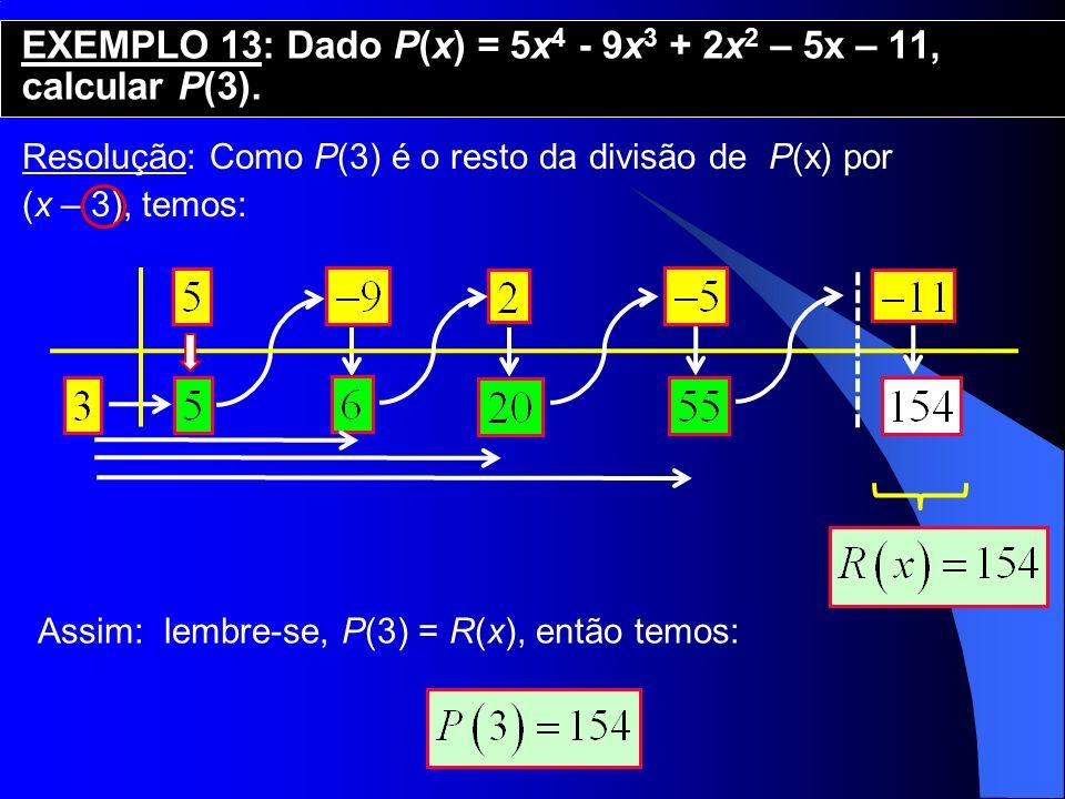 EXEMPLO 13: Dado P(x) = 5x4 - 9x3 + 2x2 – 5x – 11, calcular P(3).