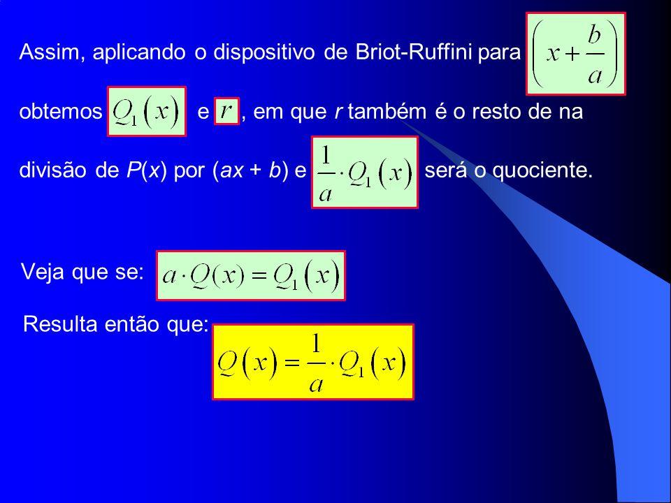 Assim, aplicando o dispositivo de Briot-Ruffini para
