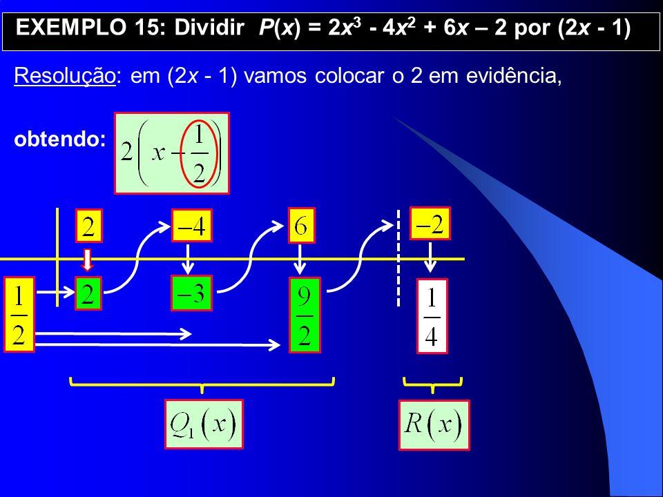 EXEMPLO 15: Dividir P(x) = 2x3 - 4x2 + 6x – 2 por (2x - 1)