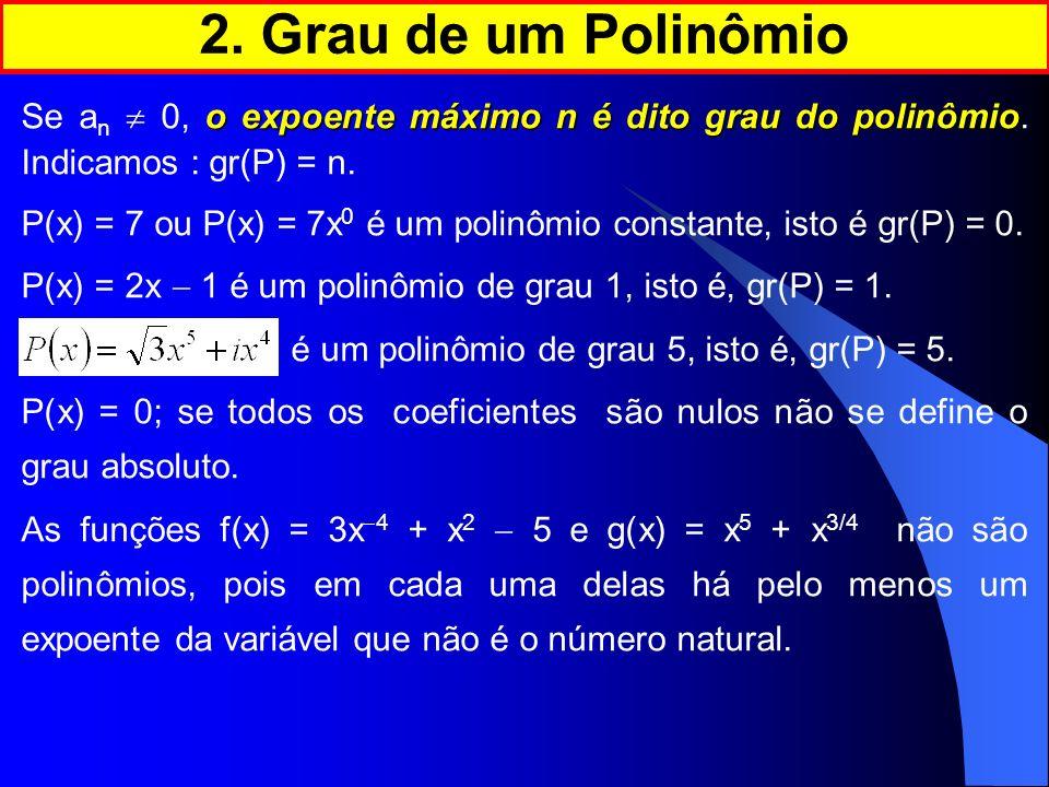 2. Grau de um Polinômio Se an  0, o expoente máximo n é dito grau do polinômio. Indicamos : gr(P) = n.