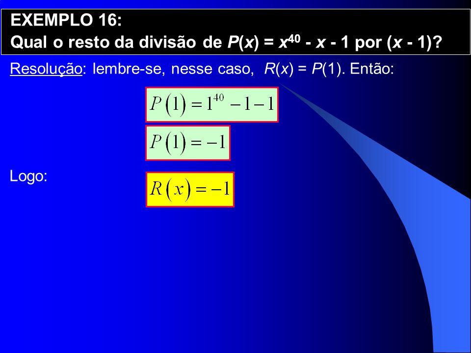 Qual o resto da divisão de P(x) = x40 - x - 1 por (x - 1)