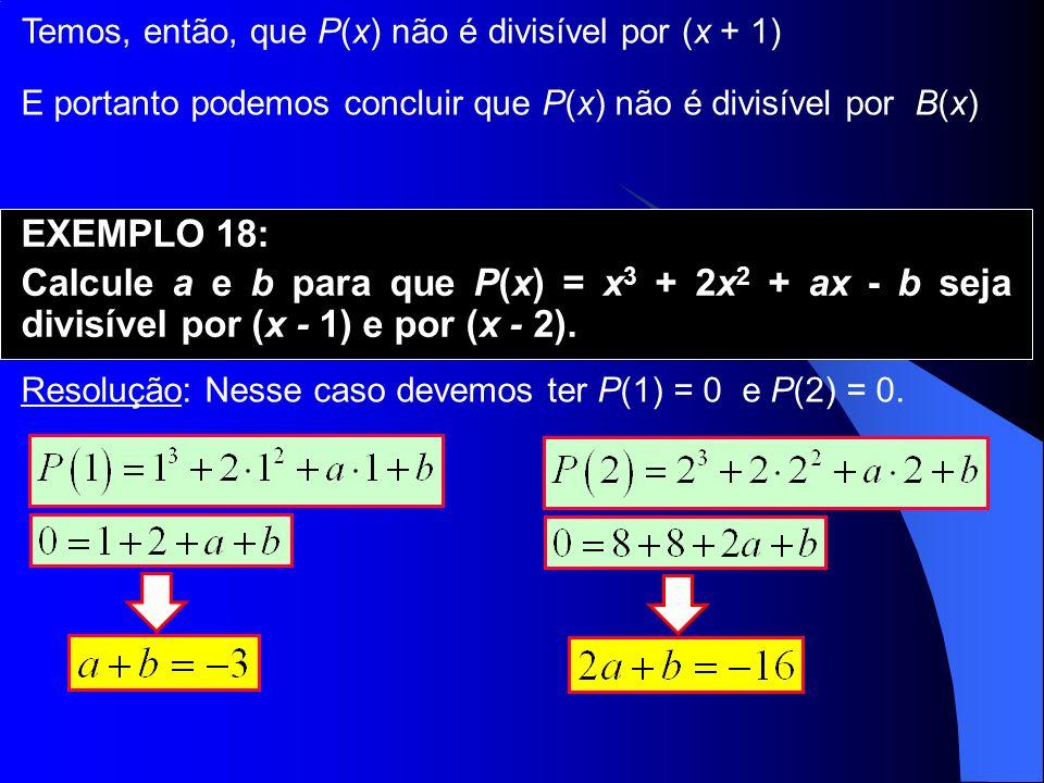 Temos, então, que P(x) não é divisível por (x + 1)