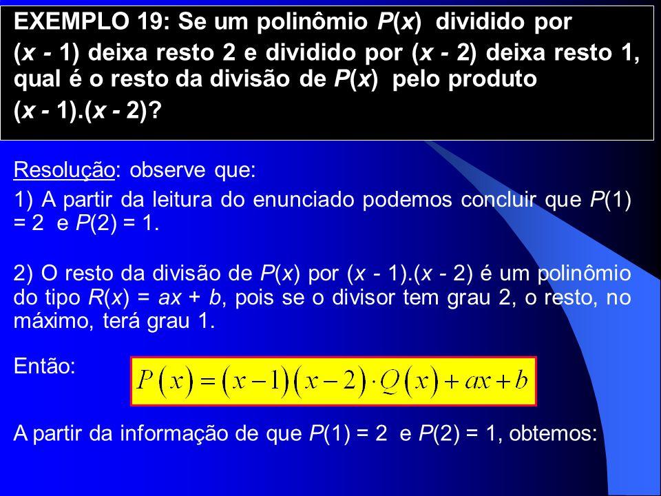 EXEMPLO 19: Se um polinômio P(x) dividido por