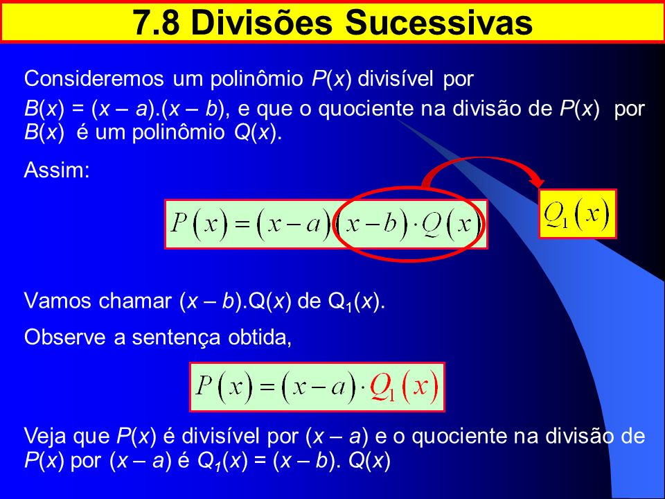 7.8 Divisões Sucessivas Consideremos um polinômio P(x) divisível por