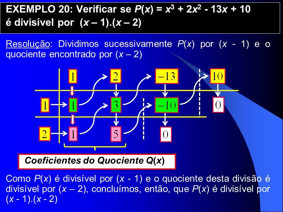 EXEMPLO 20: Verificar se P(x) = x3 + 2x2 - 13x + 10