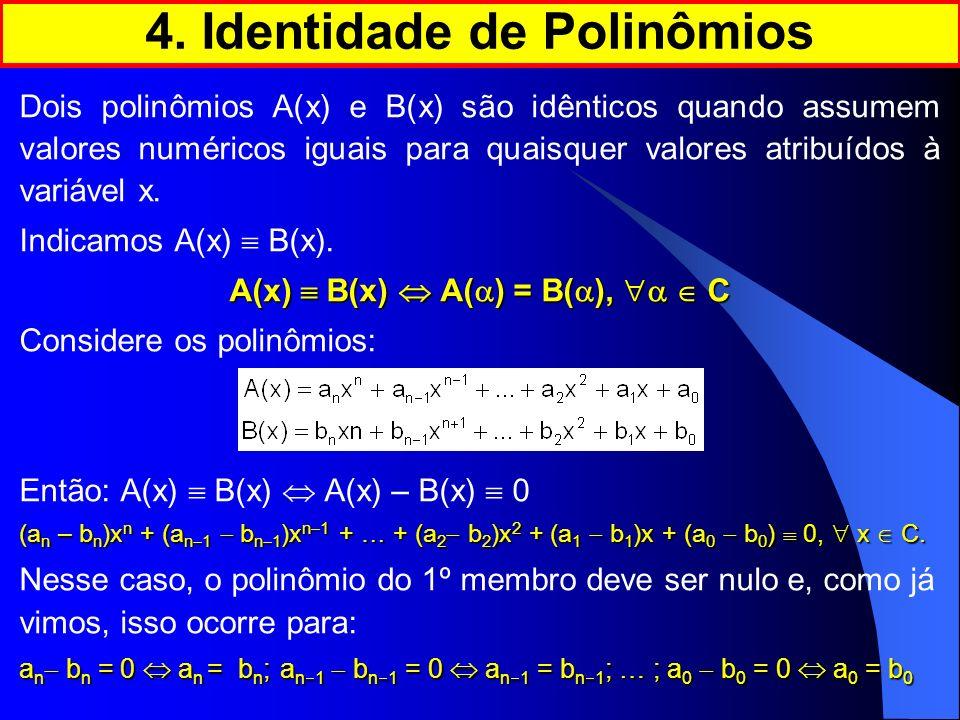 4. Identidade de Polinômios A(x)  B(x)  A() = B(), a  C