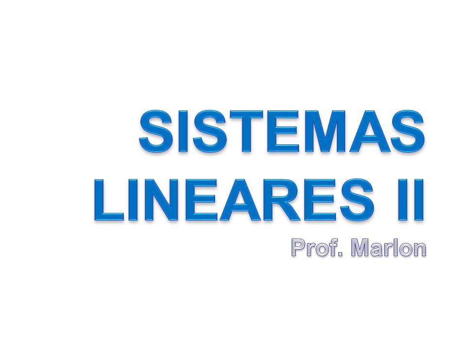 SISTEMAS LINEARES II Prof. Marlon