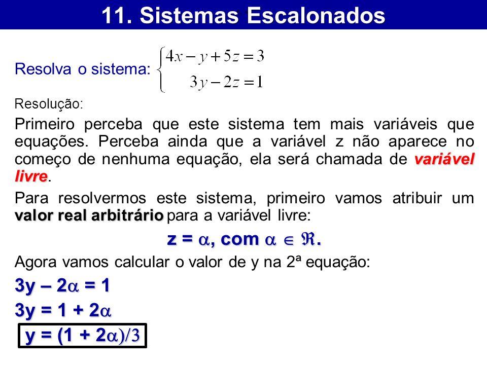 11. Sistemas Escalonados z = a, com a  . 3y – 2a = 1 3y = 1 + 2a