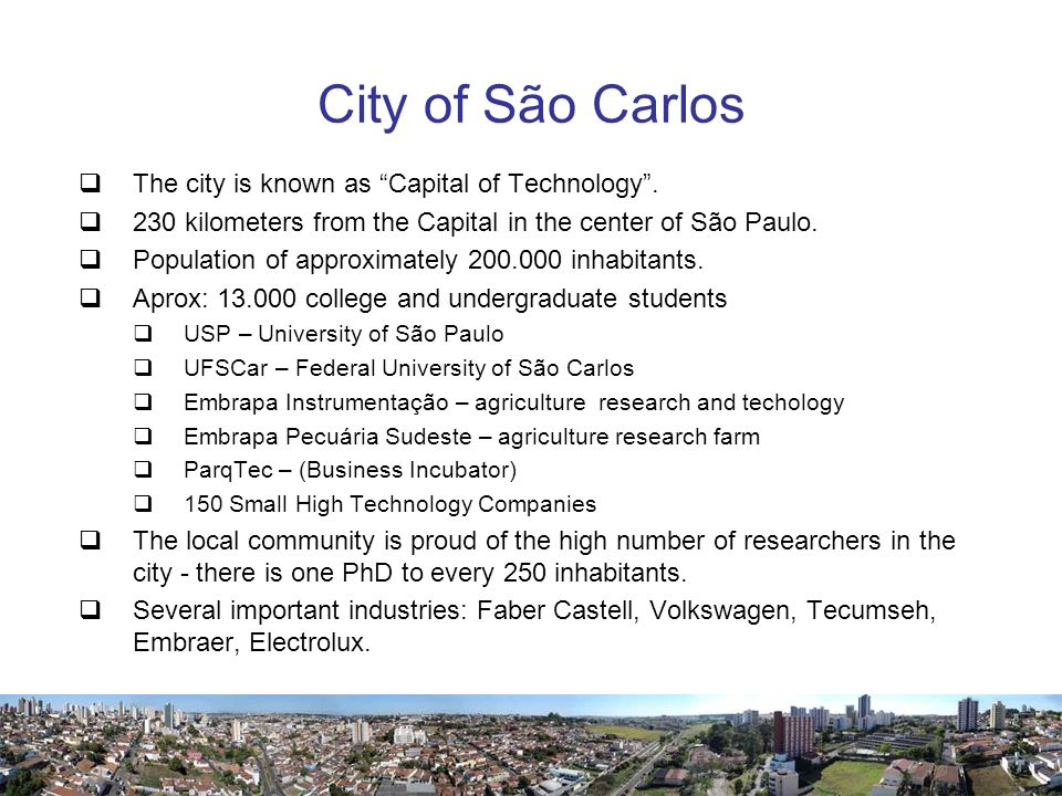 City of São Carlos The city is known as Capital of Technology .