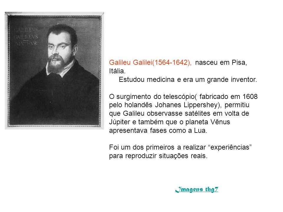Galileu Galilei(1564-1642), nasceu em Pisa, Itália.