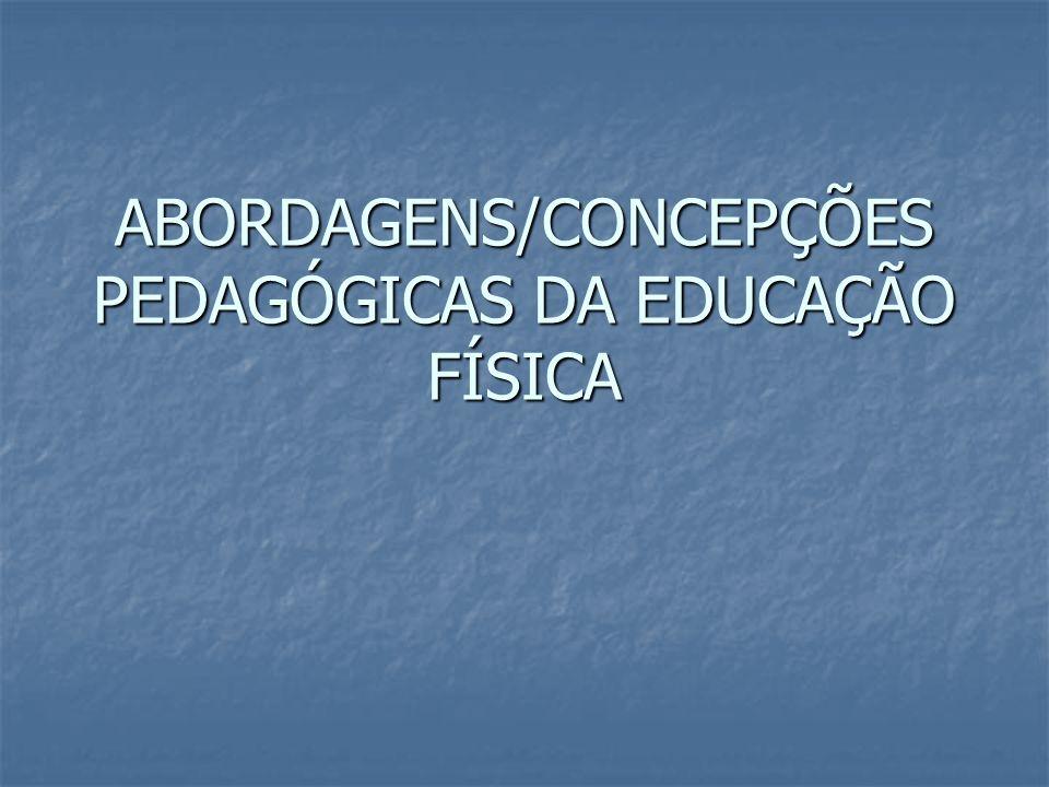 ABORDAGENS/CONCEPÇÕES PEDAGÓGICAS DA EDUCAÇÃO FÍSICA