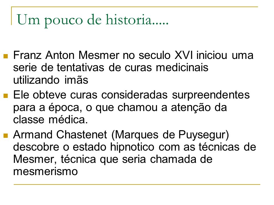 Um pouco de historia..... Franz Anton Mesmer no seculo XVI iniciou uma serie de tentativas de curas medicinais utilizando imãs.