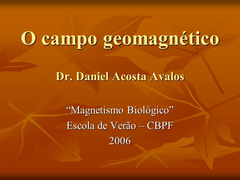 O campo geomagnético Dr. Daniel Acosta Avalos