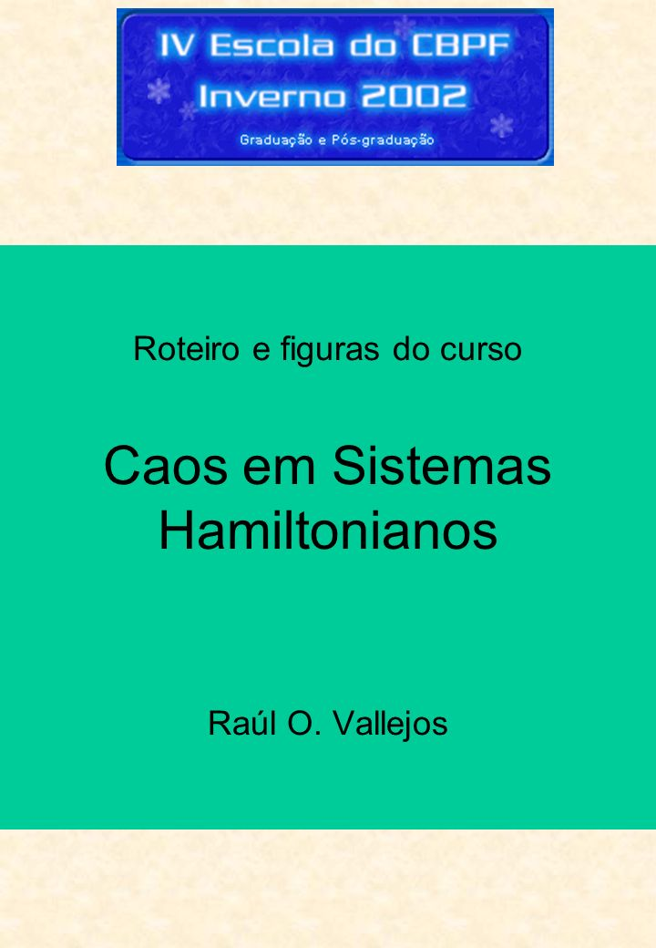Roteiro e figuras do curso Caos em Sistemas Hamiltonianos Raúl O