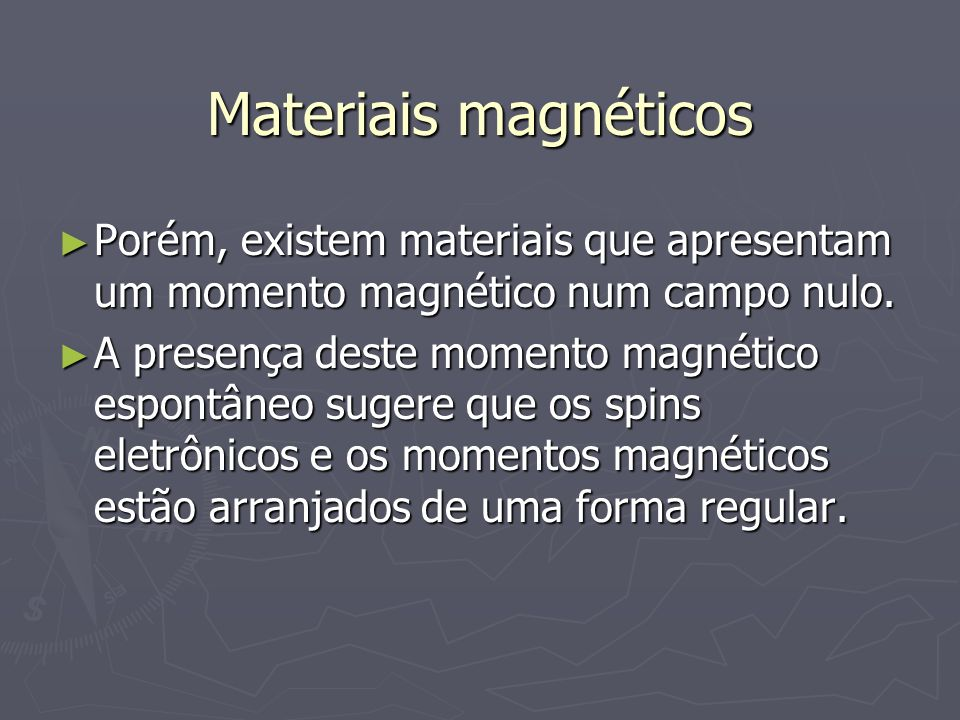 Materiais magnéticosPorém, existem materiais que apresentam um momento magnético num campo nulo.