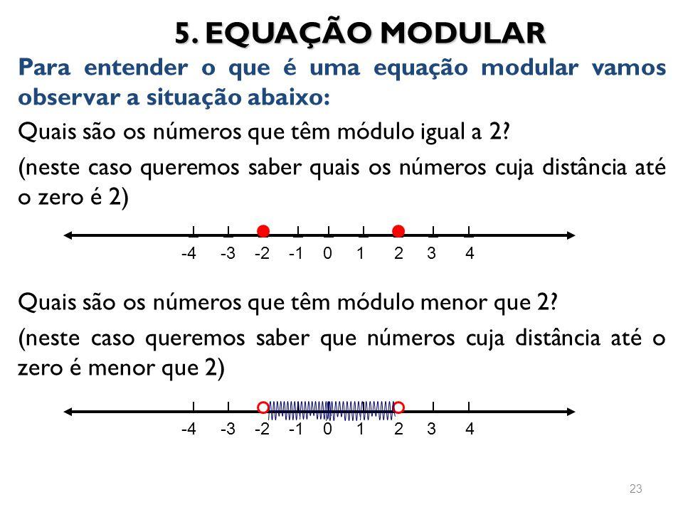 5. EQUAÇÃO MODULAR Para entender o que é uma equação modular vamos observar a situação abaixo: Quais são os números que têm módulo igual a 2
