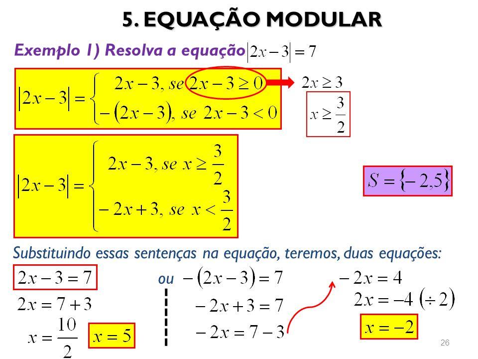 5. EQUAÇÃO MODULAR Exemplo 1) Resolva a equação