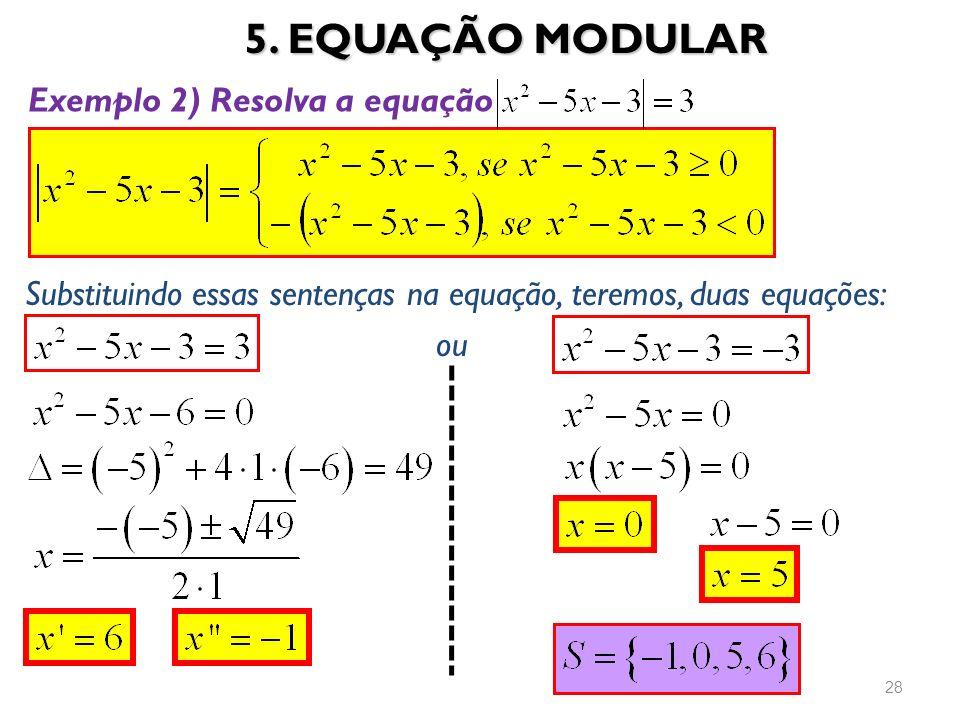 5. EQUAÇÃO MODULAR Exemplo 2) Resolva a equação