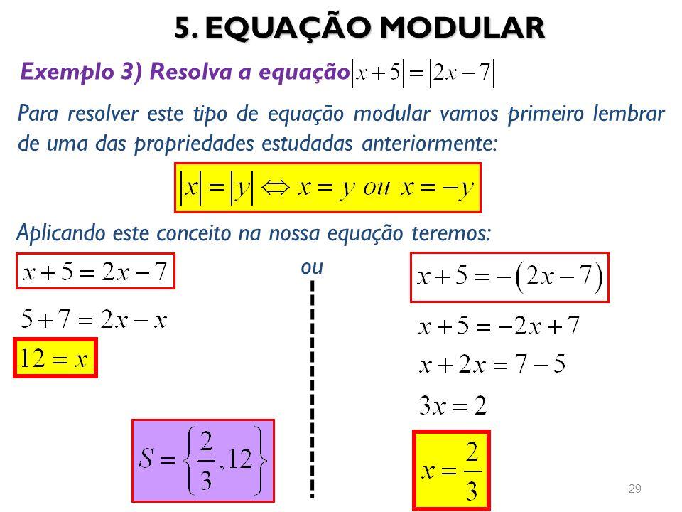 5. EQUAÇÃO MODULAR Exemplo 3) Resolva a equação