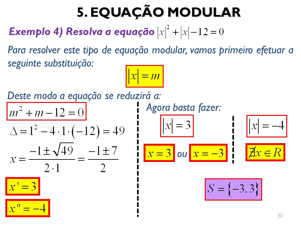 5. EQUAÇÃO MODULAR Exemplo 4) Resolva a equação