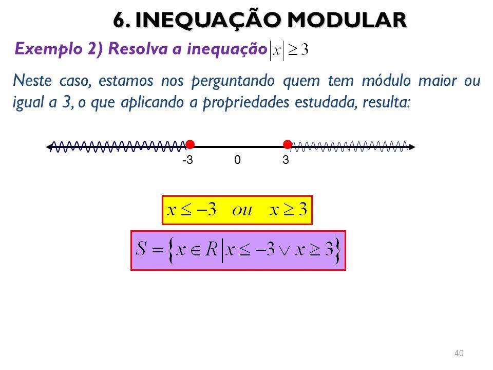 6. INEQUAÇÃO MODULAR Exemplo 2) Resolva a inequação