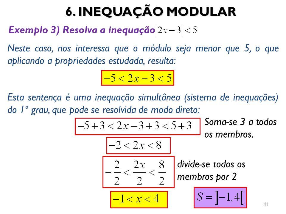 6. INEQUAÇÃO MODULAR Exemplo 3) Resolva a inequação